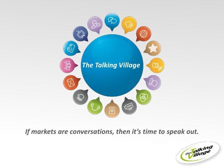 The TalkingVillage<br />Ifmarkets are conversations,thenit's timetospeak out.<br />