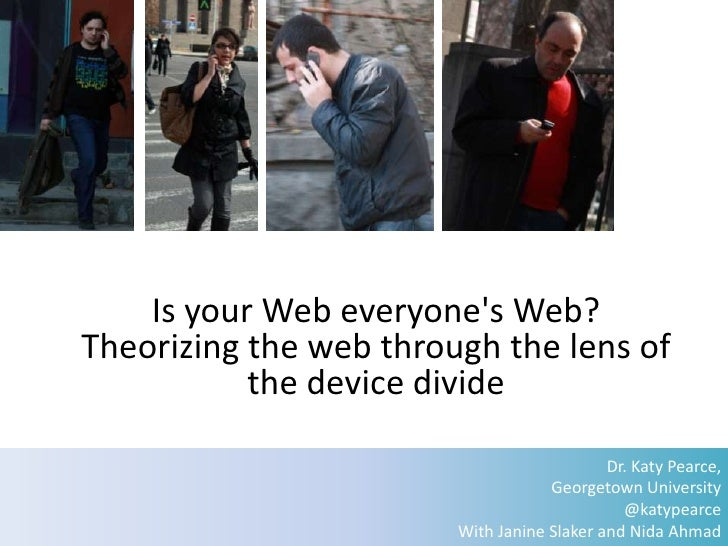 Is your Web everyones Web?Theorizing the web through the lens of           the device divide                              ...