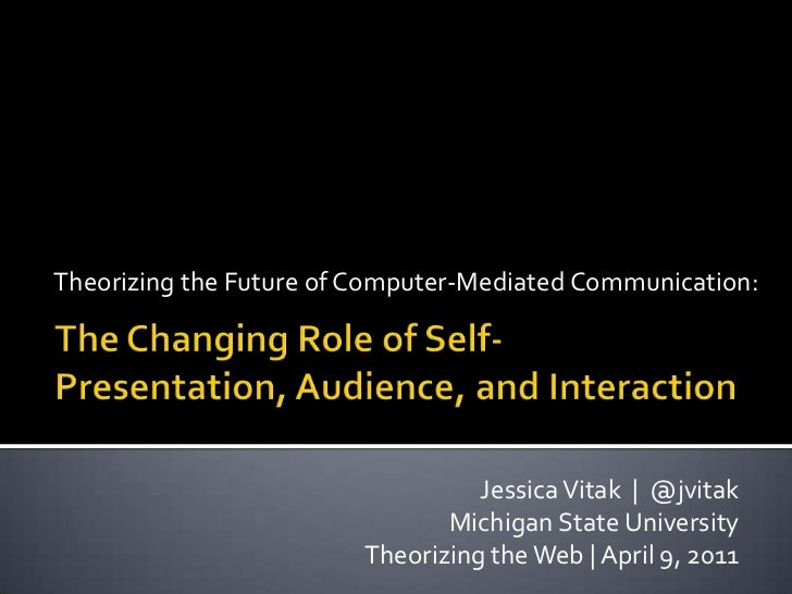 Theorizing the Future of Computer-Mediated Communication:<br />The Changing Role of Self-Presentation, Audience, and Inter...