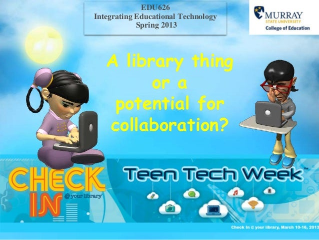 EDU626Integrating Educational Technology            Spring 2013   A library thing         or a    potential for   collabor...