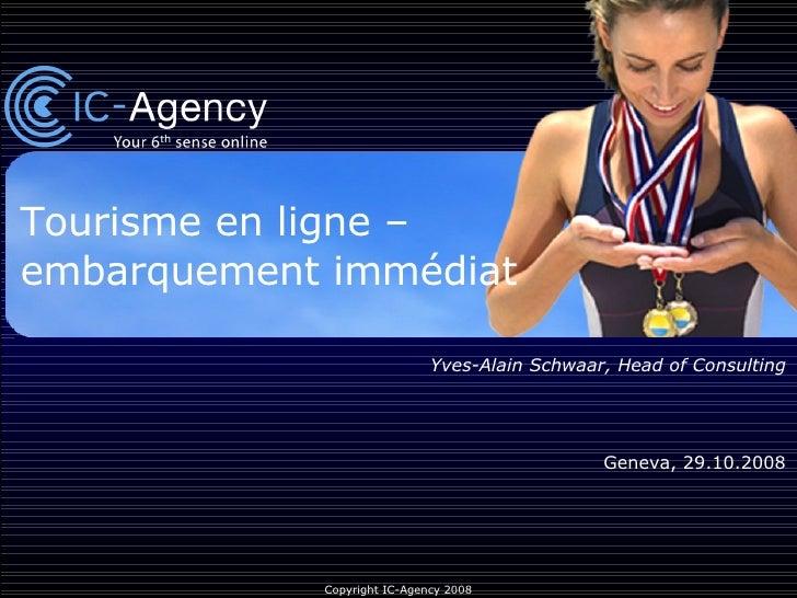 Tourisme en ligne –  embarquement immédiat Yves-Alain Schwaar, Head of Consulting Geneva, 29.10.2008