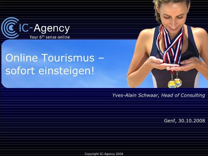 Online Tourismus –  sofort einsteigen! Yves-Alain Schwaar, Head of Consulting Genf, 30.10.2008