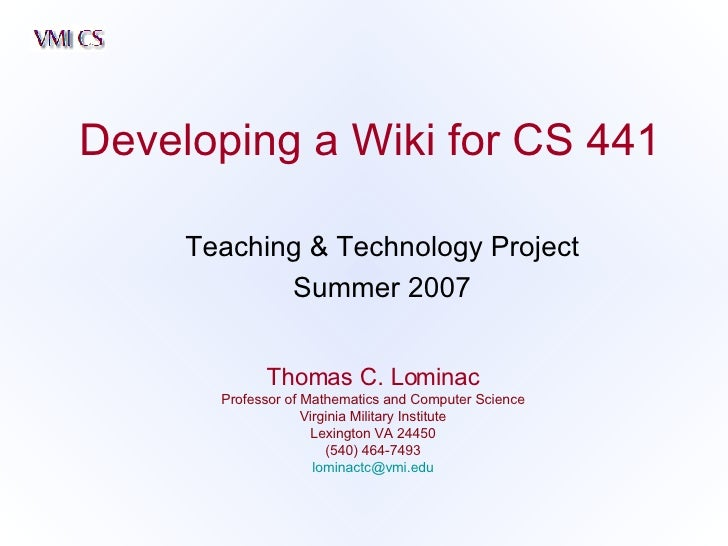 Developing a Wiki for CS 441 Thomas C. Lominac Professor of Mathematics and Computer Science Virginia Military Institute L...