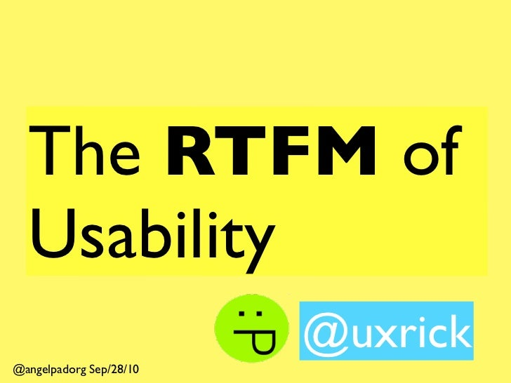 The RTFM of   Usability                          @uxrick @angelpadorg Sep/28/10