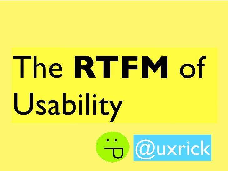 The RTFM ofUsability      @uxrick