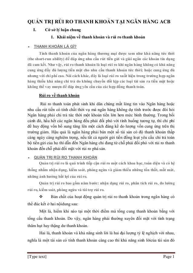 [Type text] Page 1 QUẢN TRỊ RỦI RO THANH KHOẢN TẠI NGÂN HÀNG ACB I. Cớ sở lý luận chung 1. Khái niệm về thanh khoản và rủi...