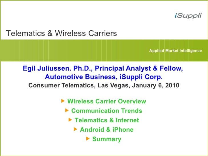 Egil Juliussen. Ph.D., Principal Analyst & Fellow,  Automotive Business, iSuppli Corp. Consumer Telematics, Las Vegas, Jan...