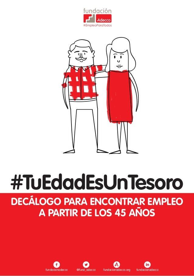 #TuEdadEsUnTesoro DECÁLOGO PARA ENCONTRAR EMPLEO A PARTIR DE LOS 45 AÑOS #EmpleoParaTodos fundacionadecco @fund_adecco fun...