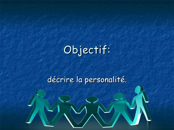 Objectif: d écrire la personalité.
