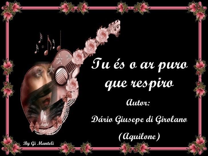 Tu és o ar puro que respiro Autor:  Dário Giusepe di Girolano (Aquilone)