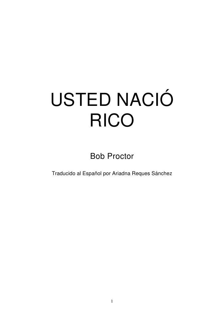 USTED NACIÓ   RICO              Bob ProctorTraducido al Español por Ariadna Reques Sánchez                       1