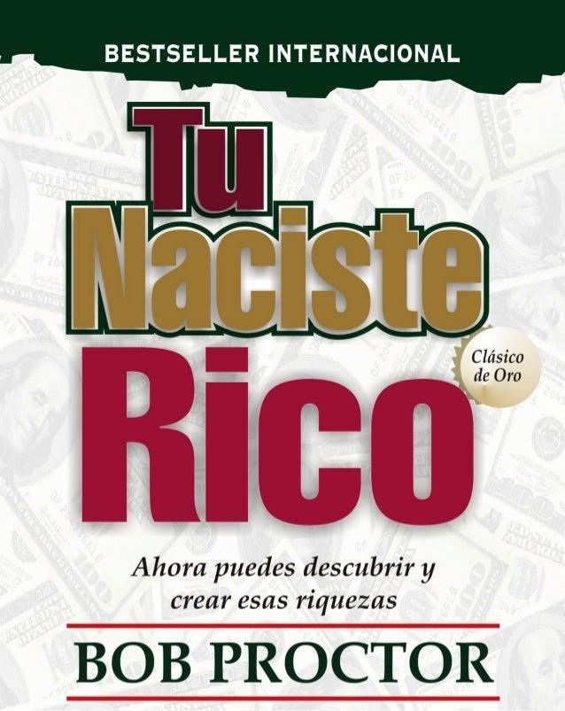 1 USTED NACIÓ RICO Bob Proctor Traducido al Español por Ariadna Reques Sánchez