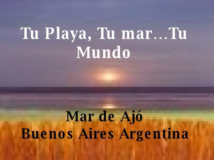 Tu Playa, Tu mar…Tu Mundo Mar de Ajó Buenos Aires Argentina