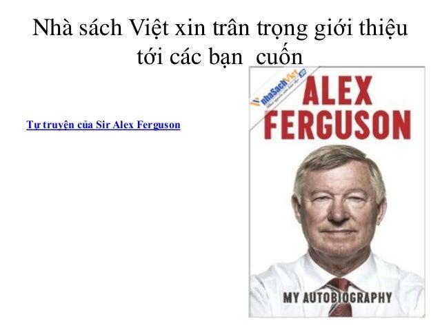 Nhà sách Việt xin trân trọng giới thiệu tới các bạn cuốn Tự truyện của Sir Alex Ferguson