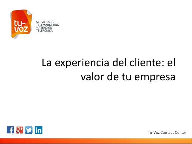La experiencia del cliente: el valor de tu empresa Tu-Voz Contact Center