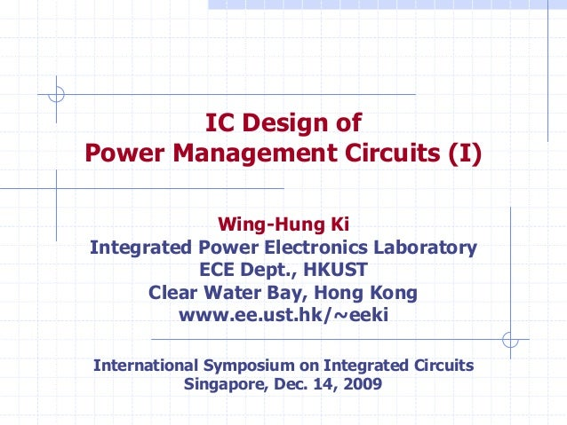 IC Design of Power Management Circuits (I) Wing-Hung Ki Integrated Power Electronics Laboratory ECE Dept., HKUST Clear Wat...