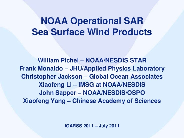 NOAA Operational SAR Sea Surface Wind Products<br />William Pichel – NOAA/NESDIS STAR<br />Frank Monaldo – JHU/Applied Phy...