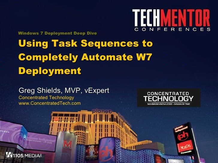 Windows 7 Deployment Deep Dive Using Task Sequences to Completely Automate W7 Deployment Greg Shields, MVP, vExpert Concen...