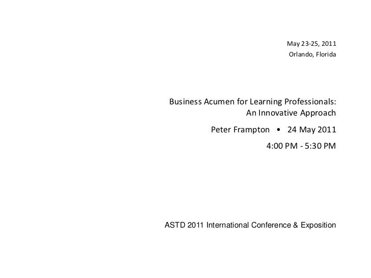 May 23-25, 2011<br />Orlando, Florida<br />May 23-25, 2011<br />Orlando, Florida<br />Business Acumen for Learning Profess...