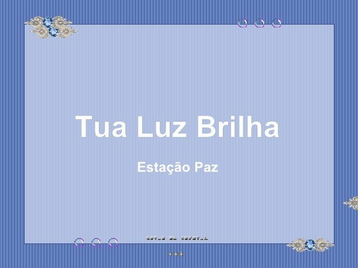 Tua Luz Brilha Tua Luz Brilha Tua Luz Brilha Estação Paz