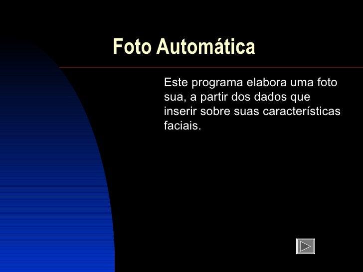Foto Automática Este programa  elabora  uma foto sua, a partir dos dados que  inserir sobre suas  características  faciais.