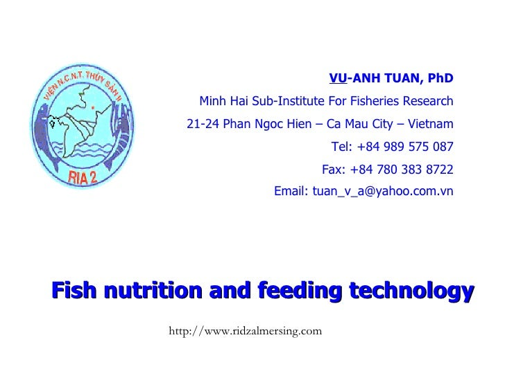Fish nutrition and feeding technology VU -ANH TUAN, PhD Minh Hai Sub-Institute For Fisheries Research 21-24 Phan Ngoc Hien...