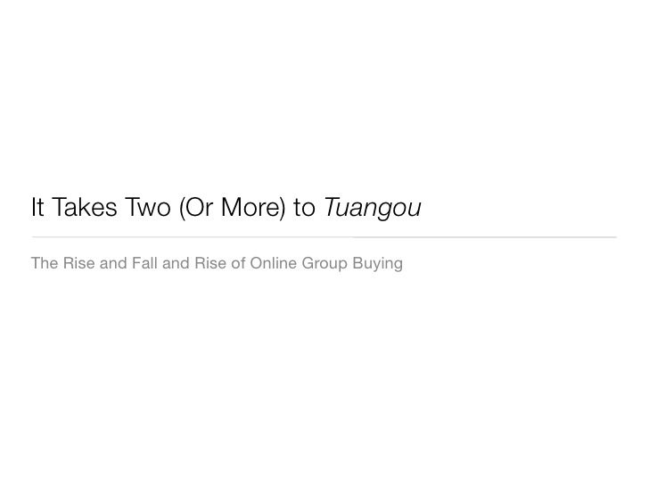 It Takes Two (Or More) to Tuangou The Rise and Fall and Rise of Online Group Buying
