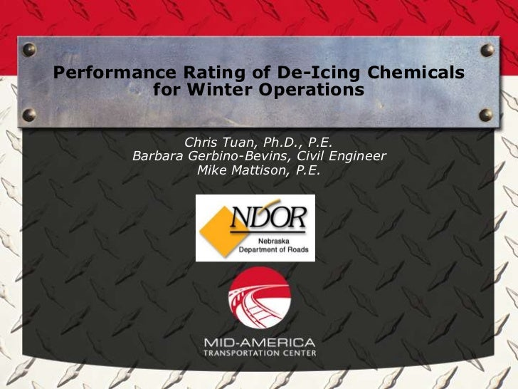 Performance Rating of De-Icing Chemicals         for Winter Operations              Chris Tuan, Ph.D., P.E.       Barbara ...