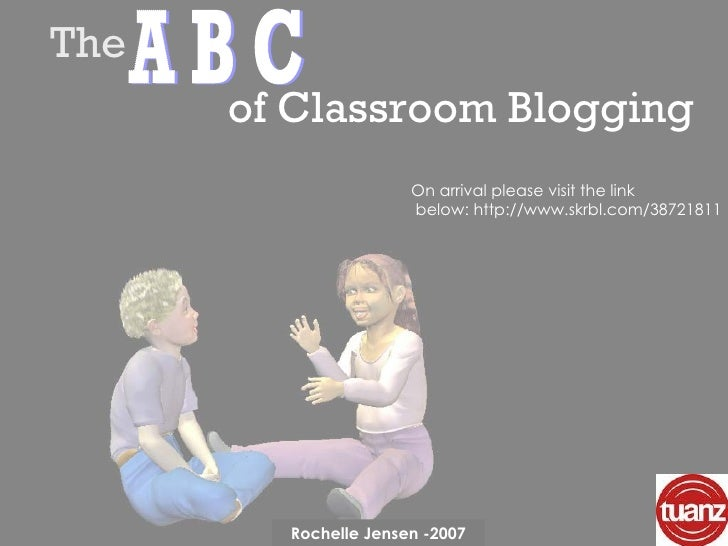 On arrival please visit the link  below:   http://www.skrbl.com/38721811 of Classroom Blogging A B C The Rochelle Jensen -...