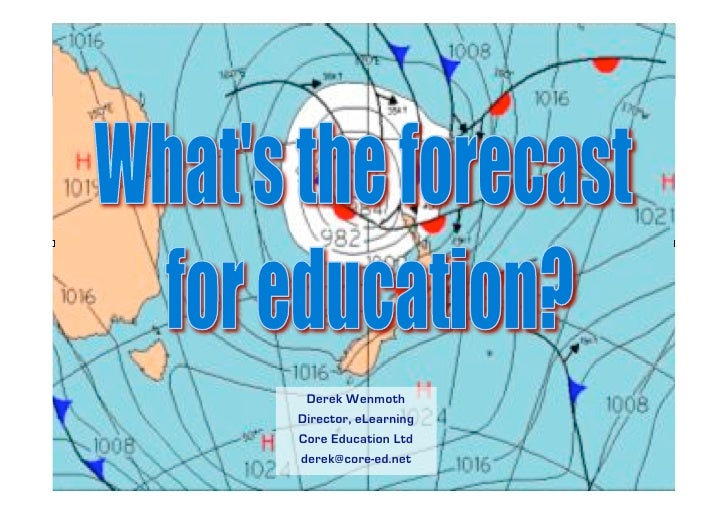 What's the forecast for learning?                  Derek Wenmoth             Director, eLearning             Core Educatio...