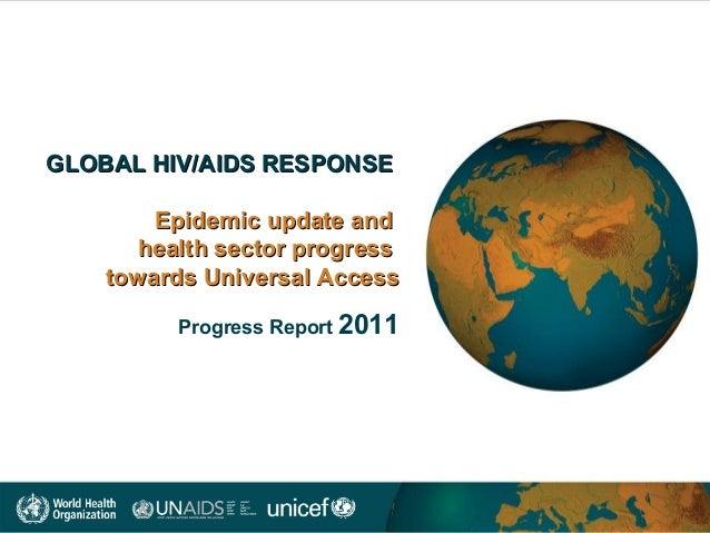 GLOBAL HIV/AIDS RESPONSE Epidemic update and health sector progress towards Universal Access Progress Report 2011