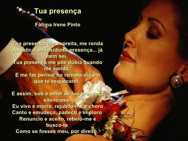 Tua presença Fátima Irene Pinto Tua presença me espreita, me ronda Angelical ou insidiosa presença... já nem sei.  Tua pre...