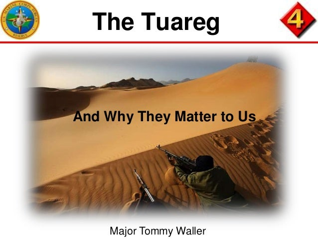 The Tuareg  And Why They Matter to Us  Major Tommy Waller