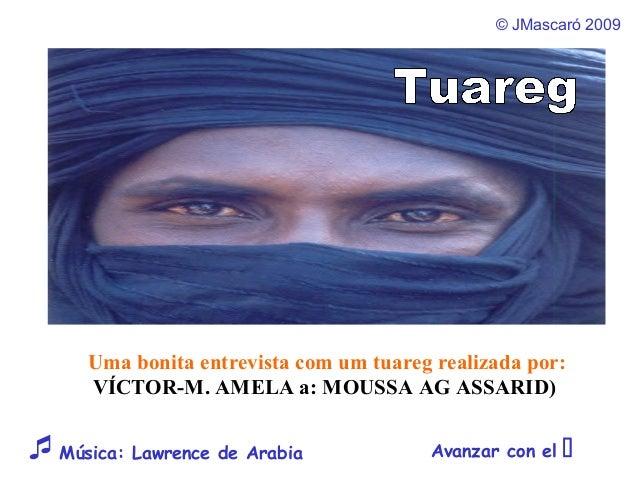 © JMascaró 2009 Avanzar con el Música: Lawrence de Arabia Uma bonita entrevista com um tuareg realizada por: VÍCTOR-M. A...