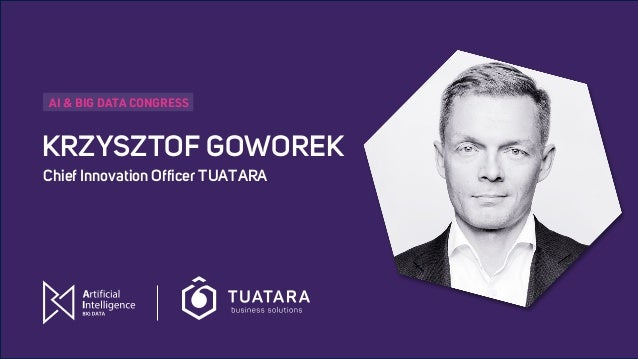 AI & BIG DATA CONGRESS KRZYSZTOF GOWOREK Chief Innovation Officer TUATARA AI & BIG DATA CONGRESS