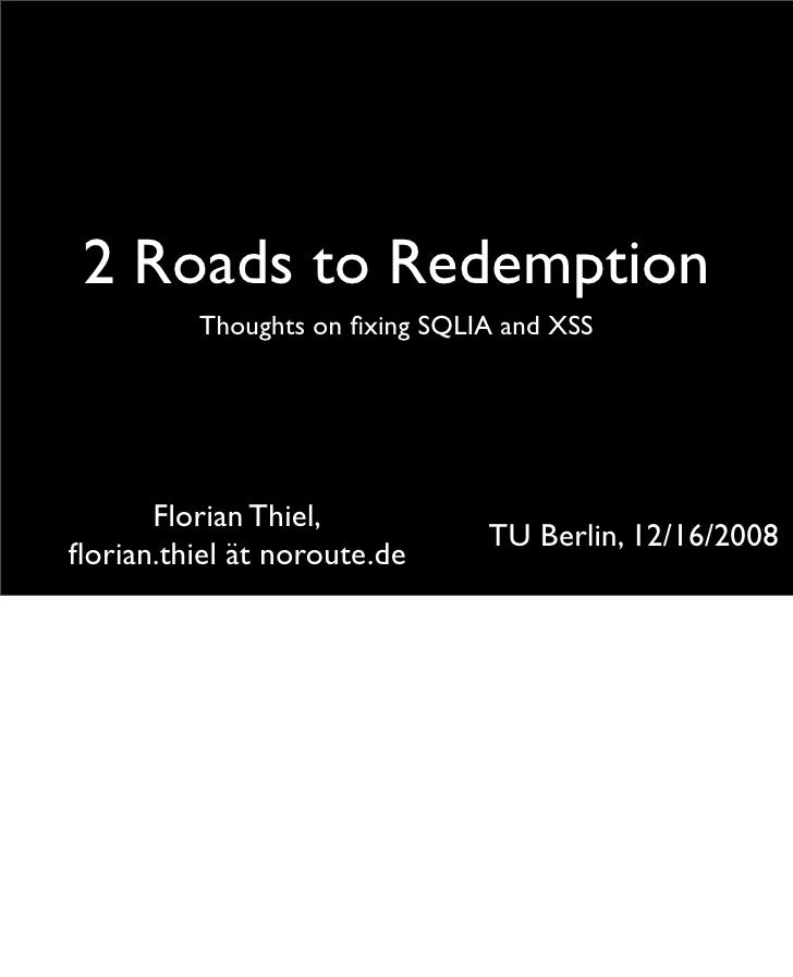2 Roads to Redemption           Thoughts on fixing SQLIA and XSS           Florian Thiel,                                 T...