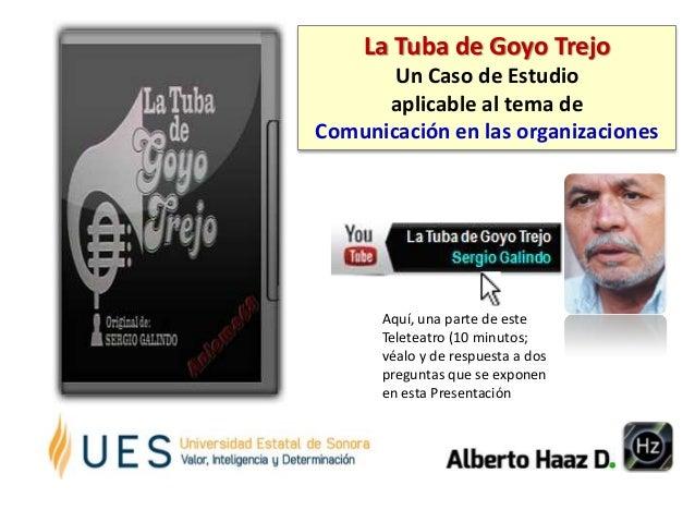 La Tuba de Goyo Trejo Un Caso de Estudio aplicable al tema de Comunicación en las organizaciones  Aquí, una parte de este ...