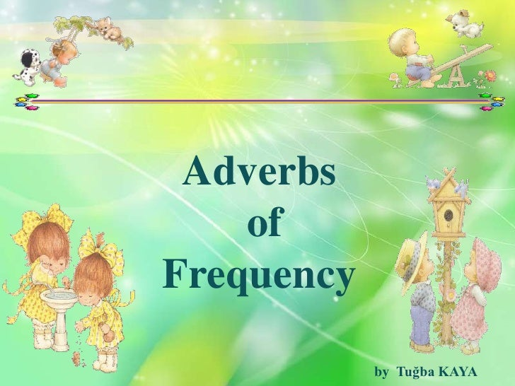 Adverbs     of Frequency              by Tuğba KAYA