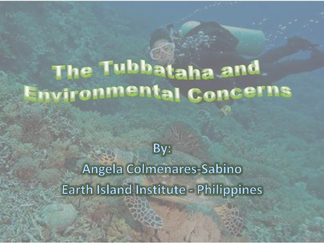 """Outline: Tubbataha and Environmental Concerns:*Backgrounder:   - Philippines as the """"Center of Marine Biodiversity""""   - Pa..."""
