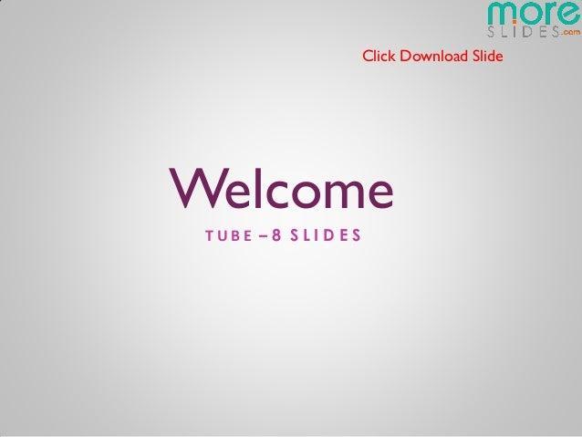 Click Download SlideWelcome TUBE –8 SLIDES