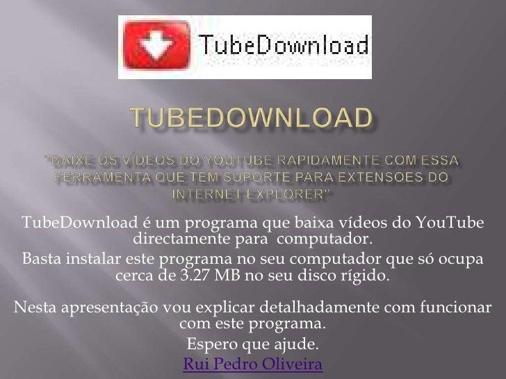 """Tubedownload""""Baixe os vídeos do YouTube rapidamente com essa ferramenta que tem suporte para extensões do Internet Ex..."""