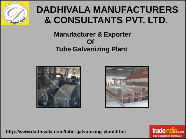 Manufacturer & Exporter Of Tube Galvanizing Plant DADHIVALA MANUFACTURERS & CONSULTANTS PVT. LTD. http://www.dadhivala.com...