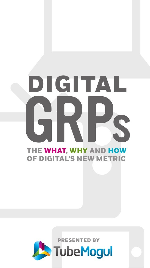 DIGITAL GRPsTHE WHAT, WHY AND HOW OF DIGITAL'S NEW METRIC