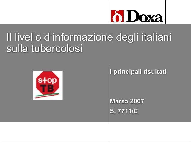 Il livello d'informazione degli italiani sulla tubercolosi I principali risultati  Marzo 2007 S. 7711/C
