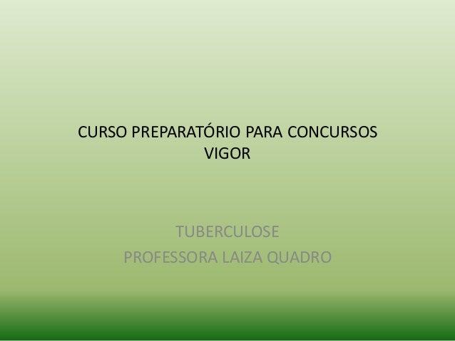 CURSO PREPARATÓRIO PARA CONCURSOS VIGOR TUBERCULOSE PROFESSORA LAIZA QUADRO