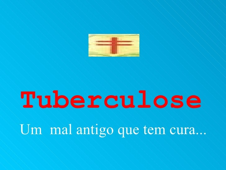 TuberculoseUm mal antigo que tem cura...