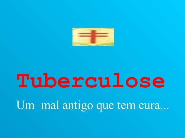 Tuberculose Um mal antigo que tem cura...
