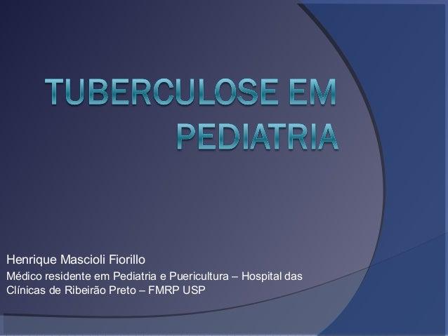 Henrique Mascioli Fiorillo Médico residente em Pediatria e Puericultura – Hospital das Clínicas de Ribeirão Preto – FMRP U...