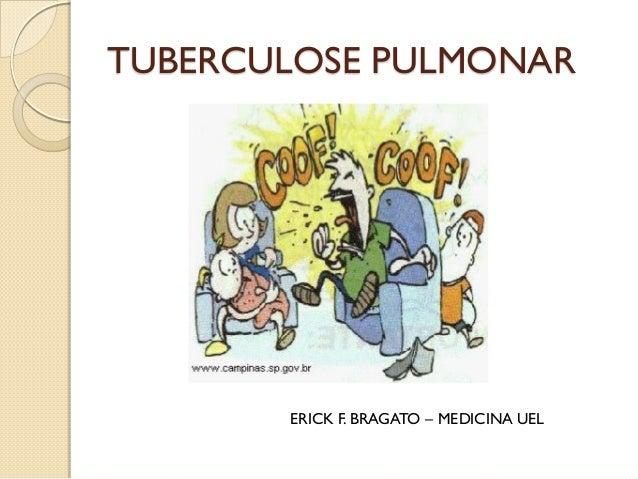 TUBERCULOSE PULMONAR ERICK F. BRAGATO – MEDICINA UEL
