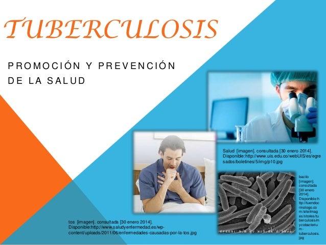 TUBERCULOSIS PROMOCIÓN Y PREVENCIÓN DE LA SALUD  Salud [imagen]. consultada [30 enero 2014]. Disponible:http://www.uis.edu...